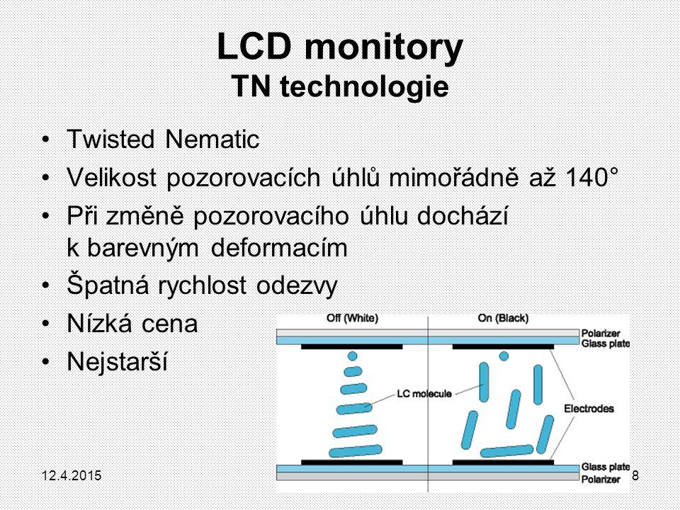 LCD monitory TN technologie Twisted Nematic Velikost pozorovacích úhlů mimořádně až 140° Při změně pozorovacího úhlu dochází k barevným deformacím Špa
