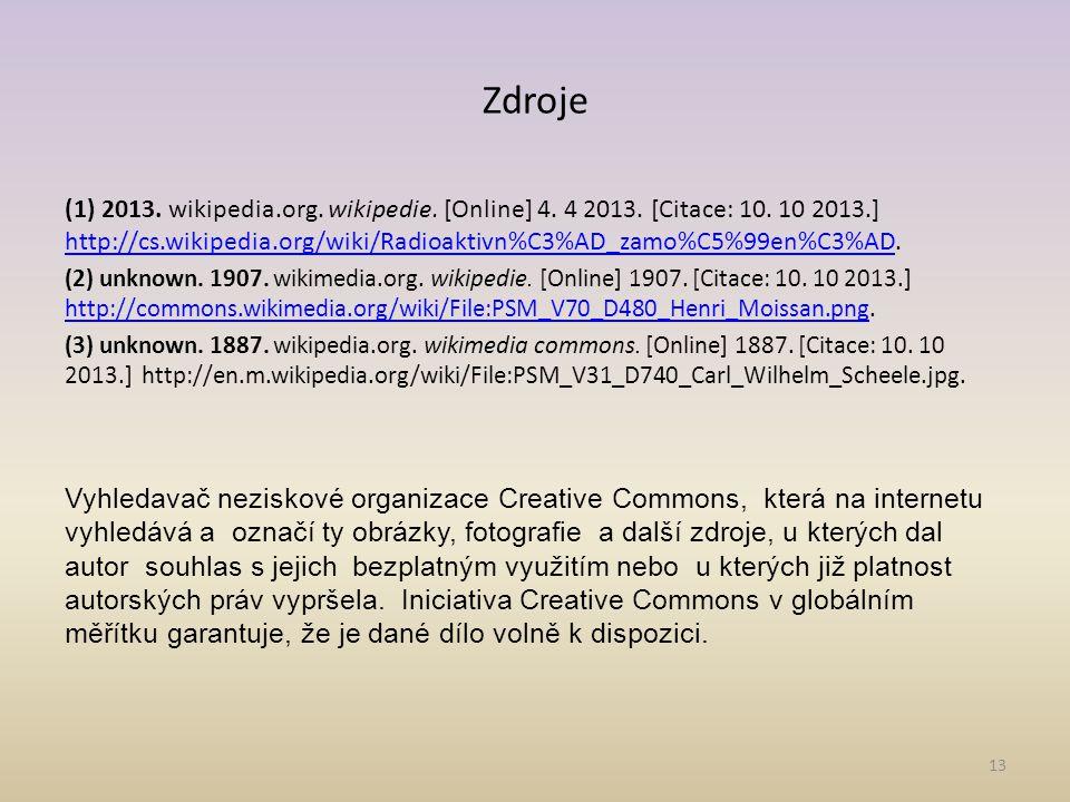 Zdroje (1) 2013. wikipedia.org. wikipedie. [Online] 4. 4 2013. [Citace: 10. 10 2013.] http://cs.wikipedia.org/wiki/Radioaktivn%C3%AD_zamo%C5%99en%C3%A