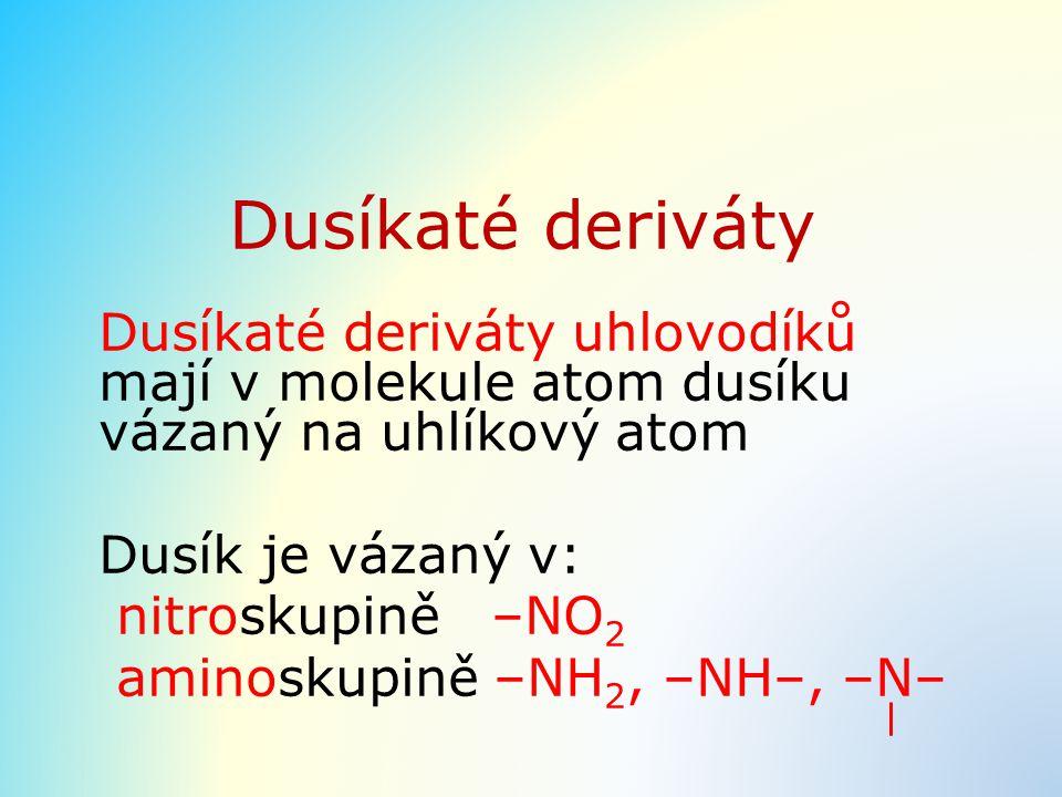 Dusíkaté deriváty Dusíkaté deriváty uhlovodíků mají v molekule atom dusíku vázaný na uhlíkový atom Dusík je vázaný v: nitroskupině –NO 2 aminoskupině