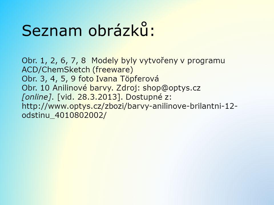 Seznam obrázků: Obr. 1, 2, 6, 7, 8 Modely byly vytvořeny v programu ACD/ChemSketch (freeware) Obr. 3, 4, 5, 9 foto Ivana Töpferová Obr. 10 Anilinové b