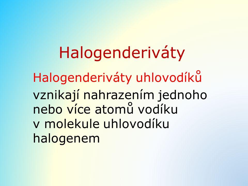 Názvosloví halogenderivátů systematické: jednoslovný název tvořený názvem halogenu a názvem uhlovodíku jodpropanCH 3 –CH 2 –CH 2 –I chlorethenCH 2 =CH–Cl počet a umístění halogenů se vyjádří předponou a číslicemi: 1, 1-dichlorethan 1, 2-dichlorethan