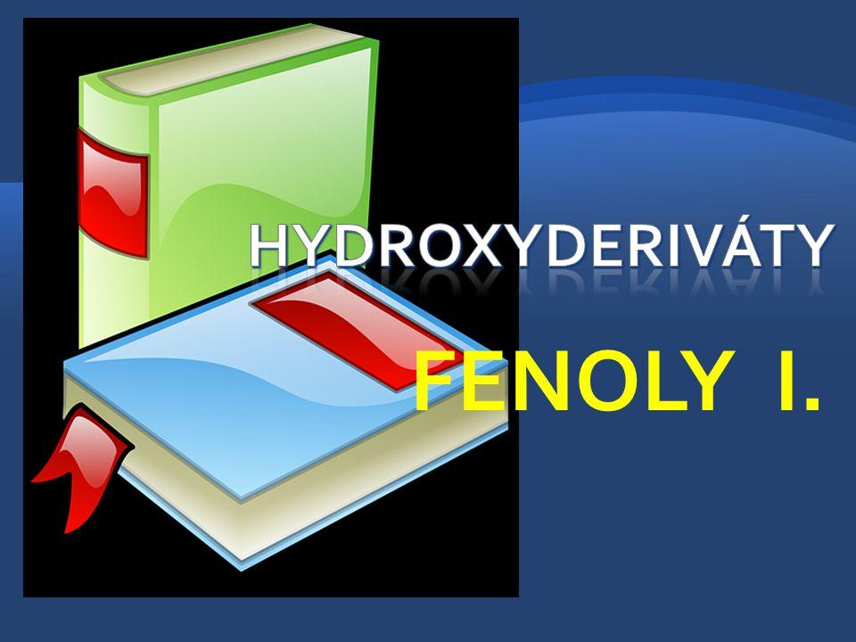 Charakteristika: Deriváty obsahující 1 nebo více hydroxylových skupin –OH připojených na uhlíkový atom, který je součásti aromatického kruhu Funkční skupina: hydroxylová - OH Obecný vzorec: Ar-OH 2