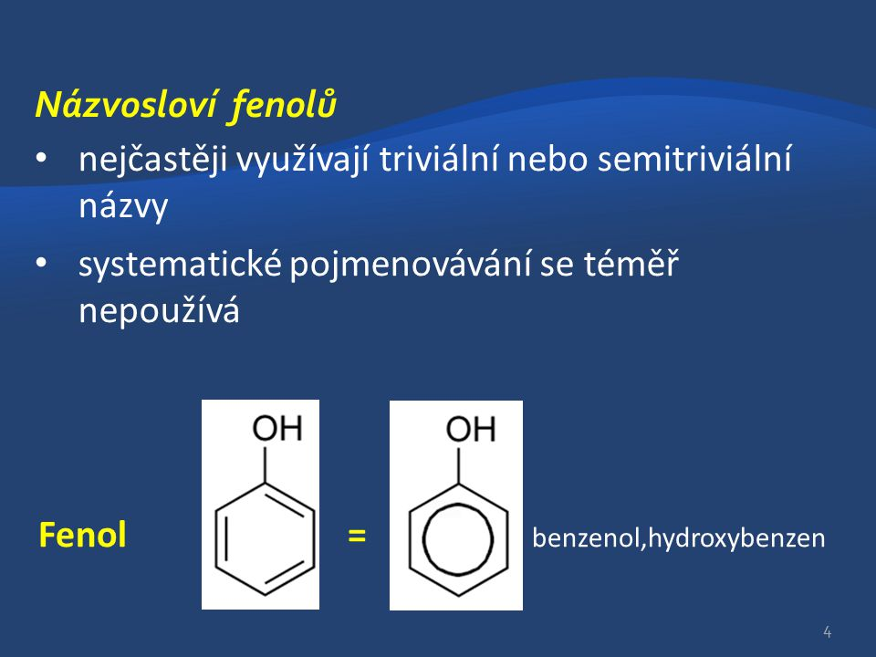 Názvosloví fenolů nejčastěji využívají triviální nebo semitriviální názvy systematické pojmenovávání se téměř nepoužívá Fenol = benzenol,hydroxybenzen