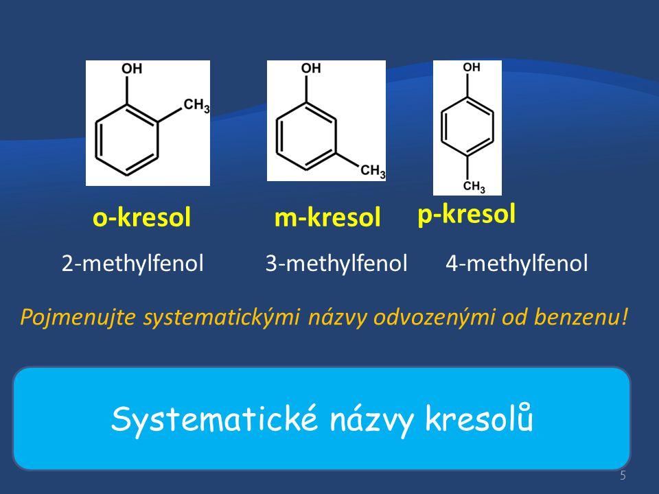 o-kresolm-kresol p-kresol 2-methylfenol 3-methylfenol 4-methylfenol Pojmenujte systematickými názvy odvozenými od benzenu! 2-hydroxy-1-methylbenze n 3