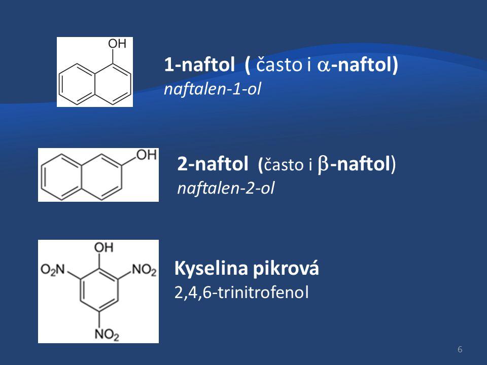 1-naftol ( často i  -naftol) naftalen-1-ol 2-naftol (často i  -naftol) naftalen-2-ol Kyselina pikrová 2,4,6-trinitrofenol 6