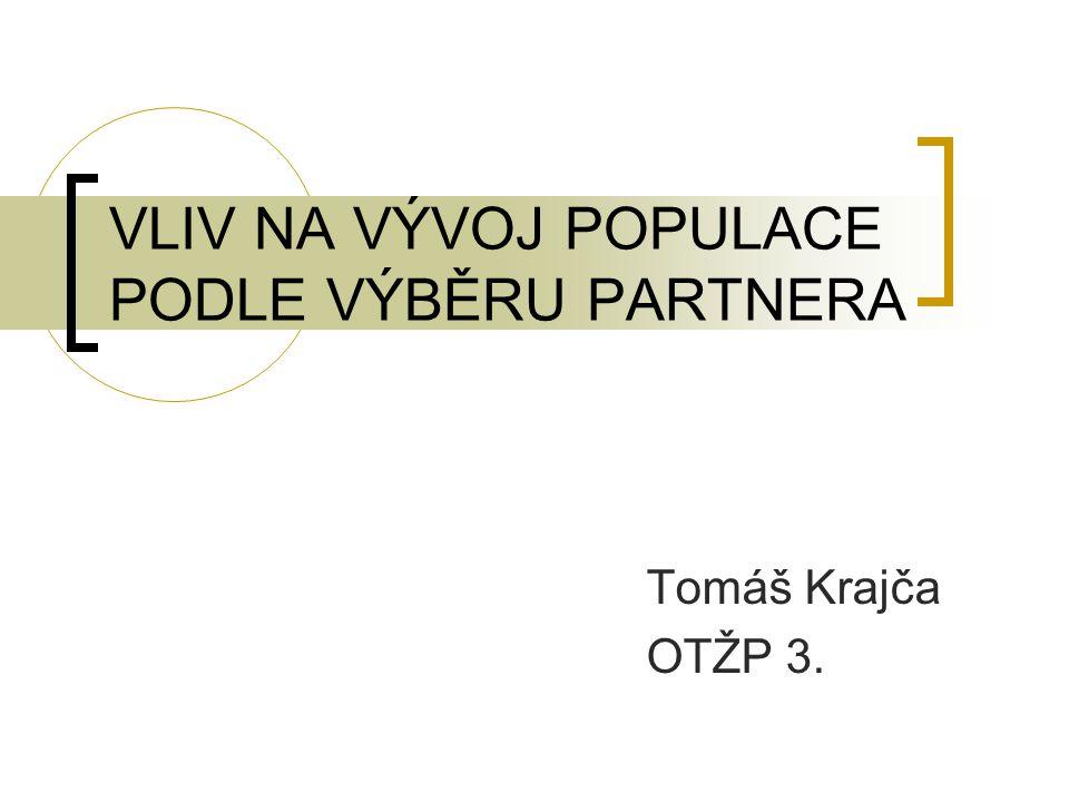 VLIV NA VÝVOJ POPULACE PODLE VÝBĚRU PARTNERA Tomáš Krajča OTŽP 3.