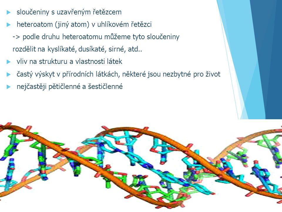  sloučeniny s uzavřeným řetězcem  heteroatom (jiný atom) v uhlíkovém řetězci -> podle druhu heteroatomu můžeme tyto sloučeniny rozdělit na kyslíkaté, dusíkaté, sirné, atd..