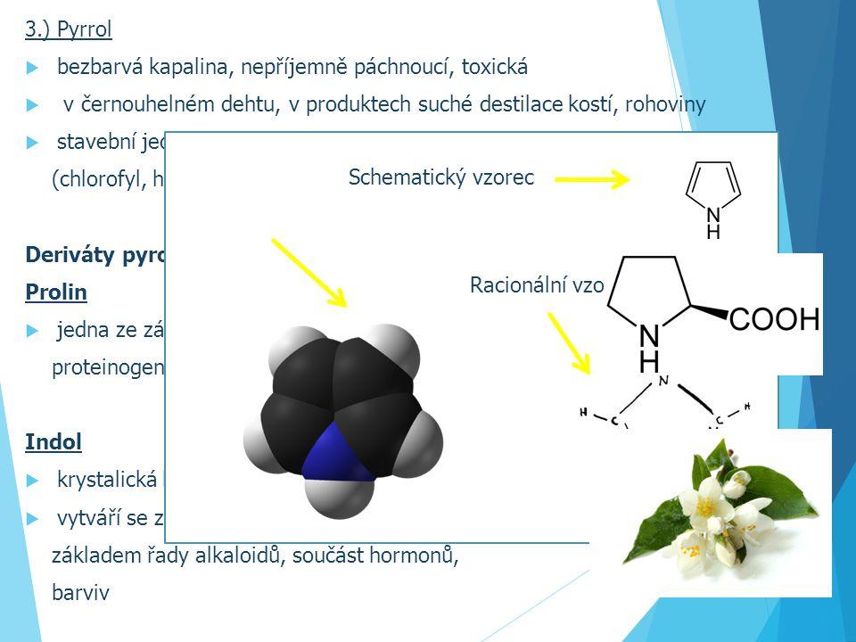 3.) Pyrrol  bezbarvá kapalina, nepříjemně páchnoucí, toxická  v černouhelném dehtu, v produktech suché destilace kostí, rohoviny  stavební jednotko