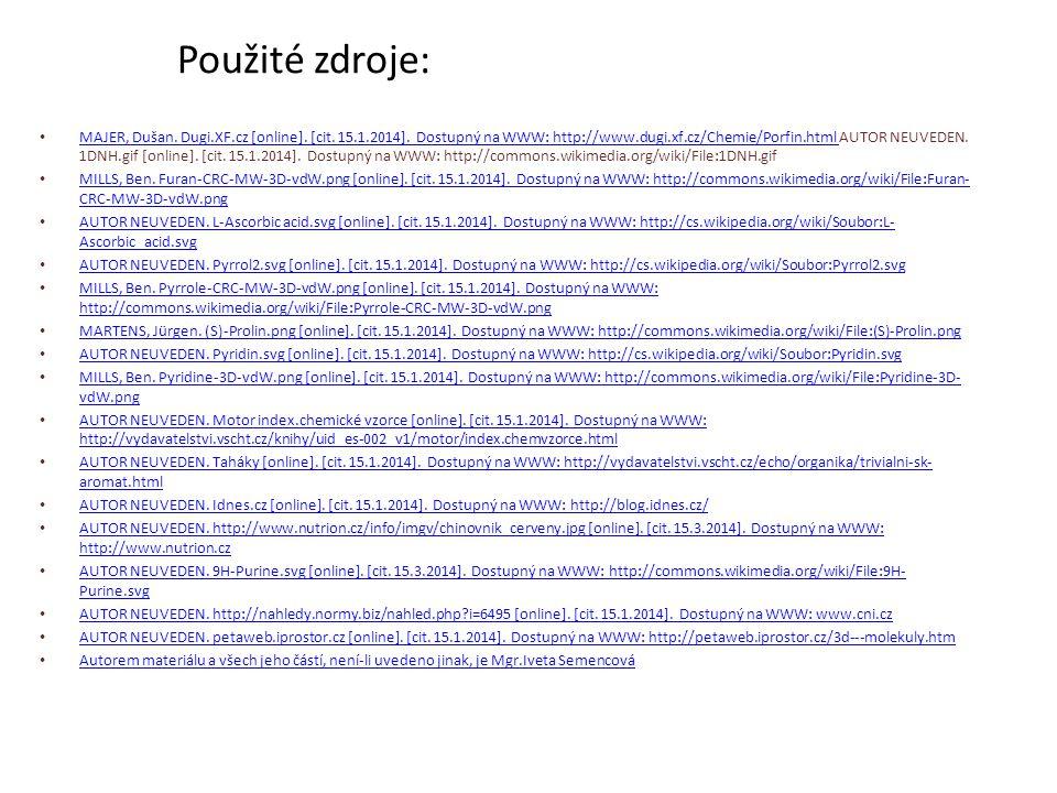 Použité zdroje: MAJER, Dušan. Dugi.XF.cz [online]. [cit. 15.1.2014]. Dostupný na WWW: http://www.dugi.xf.cz/Chemie/Porfin.html AUTOR NEUVEDEN. 1DNH.gi