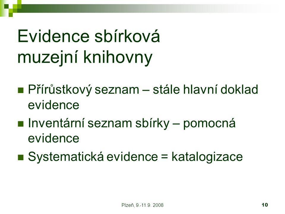 10 Evidence sbírková muzejní knihovny Přírůstkový seznam – stále hlavní doklad evidence Inventární seznam sbírky – pomocná evidence Systematická evidence = katalogizace