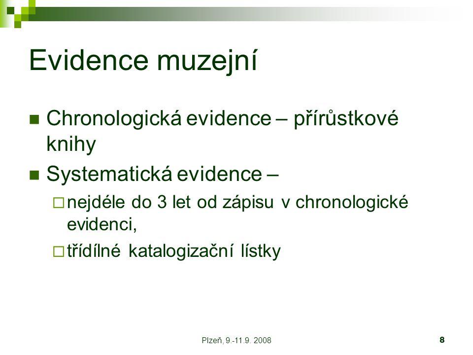 8 Evidence muzejní Chronologická evidence – přírůstkové knihy Systematická evidence –  nejdéle do 3 let od zápisu v chronologické evidenci,  třídílné katalogizační lístky