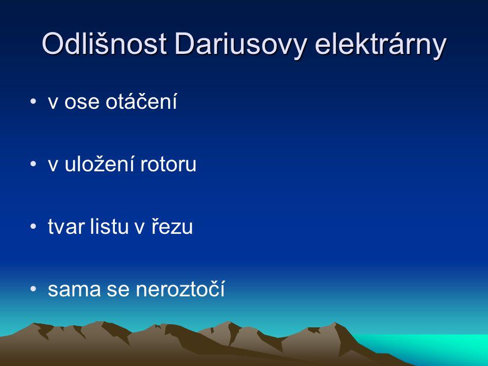 Odlišnost Dariusovy elektrárny v ose otáčení v uložení rotoru tvar listu v řezu sama se neroztočí