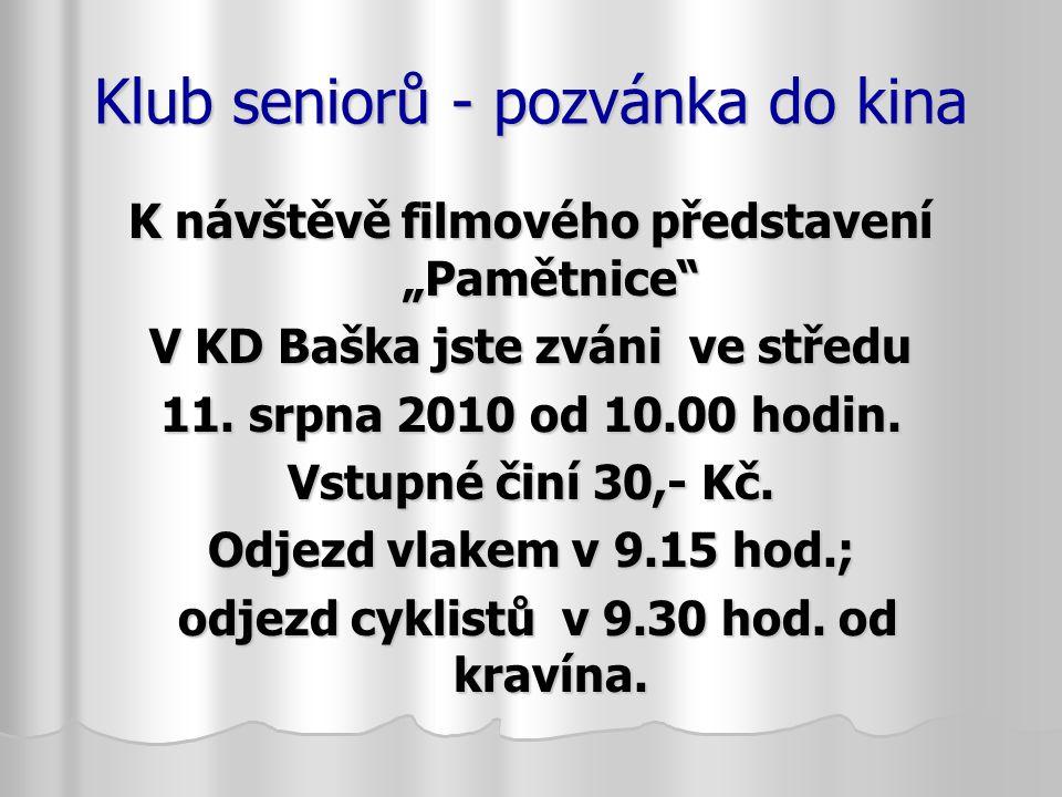 """Klub seniorů - pozvánka do kina K návštěvě filmového představení """"Pamětnice"""" V KD Baška jste zváni ve středu 11. srpna 2010 od 10.00 hodin. Vstupné či"""