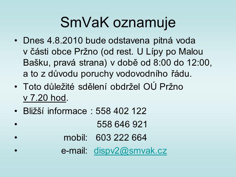 SmVaK oznamuje Dnes 4.8.2010 bude odstavena pitná voda v části obce Pržno (od rest.