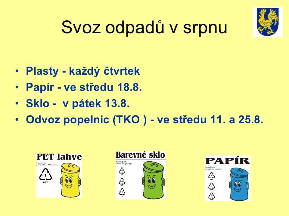 Svoz odpadů v srpnu Plasty - každý čtvrtek Papír - ve středu 18.8. Sklo - v pátek 13.8. Odvoz popelnic (TKO ) - ve středu 11. a 25.8.