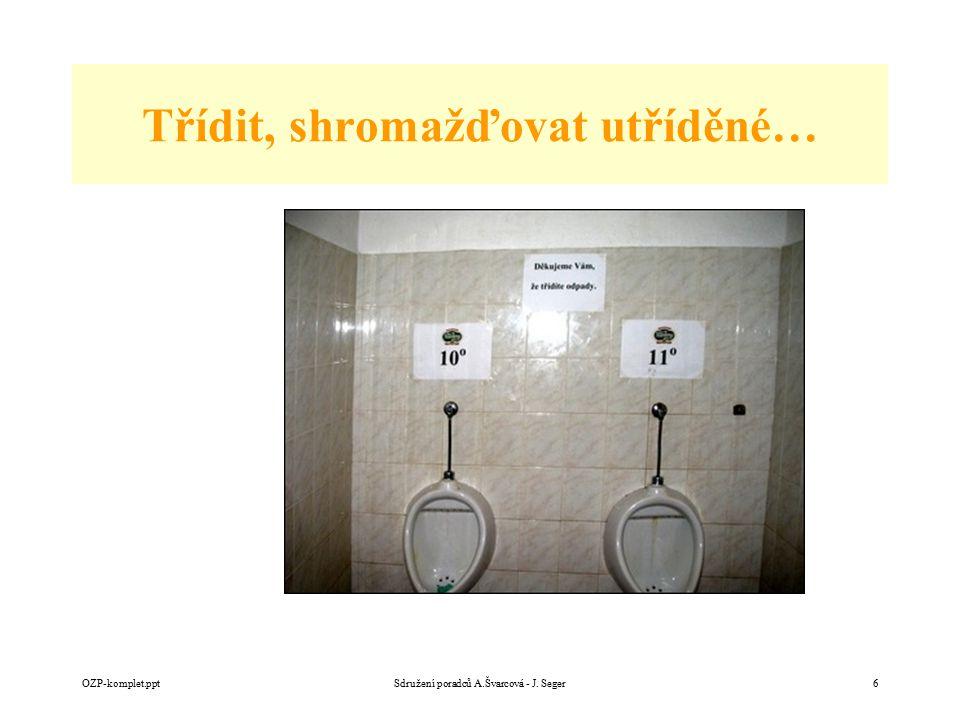 Třídit, shromažďovat utříděné… OZP-komplet.pptSdružení poradců A.Švarcová - J. Seger6