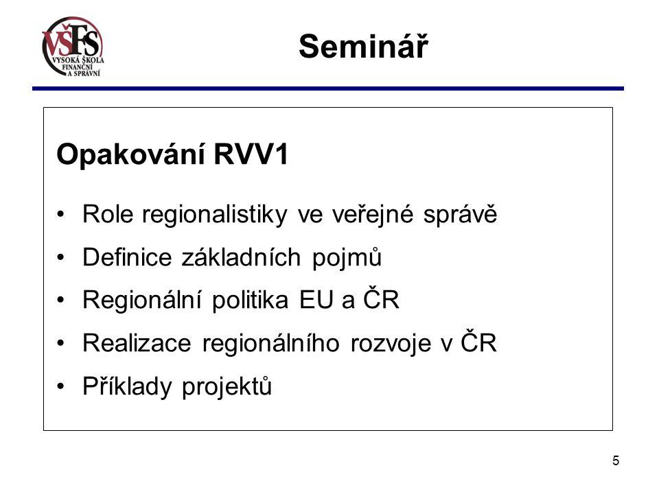 5 Opakování RVV1 Role regionalistiky ve veřejné správě Definice základních pojmů Regionální politika EU a ČR Realizace regionálního rozvoje v ČR Příklady projektů