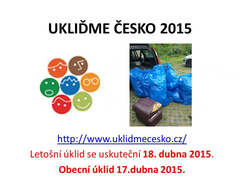 UKLIĎME ČESKO 2015 http://www.uklidmecesko.cz/ Letošní úklid se uskuteční 18. dubna 2015. Obecní úklid 17.dubna 2015.