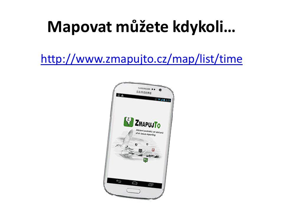 Mapovat můžete kdykoli… http://www.zmapujto.cz/map/list/time