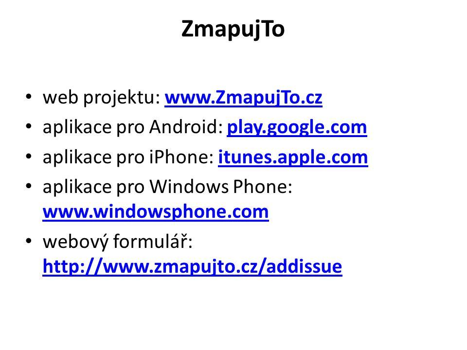 ZmapujTo web projektu: www.ZmapujTo.czwww.ZmapujTo.cz aplikace pro Android: play.google.complay.google.com aplikace pro iPhone: itunes.apple.comitunes
