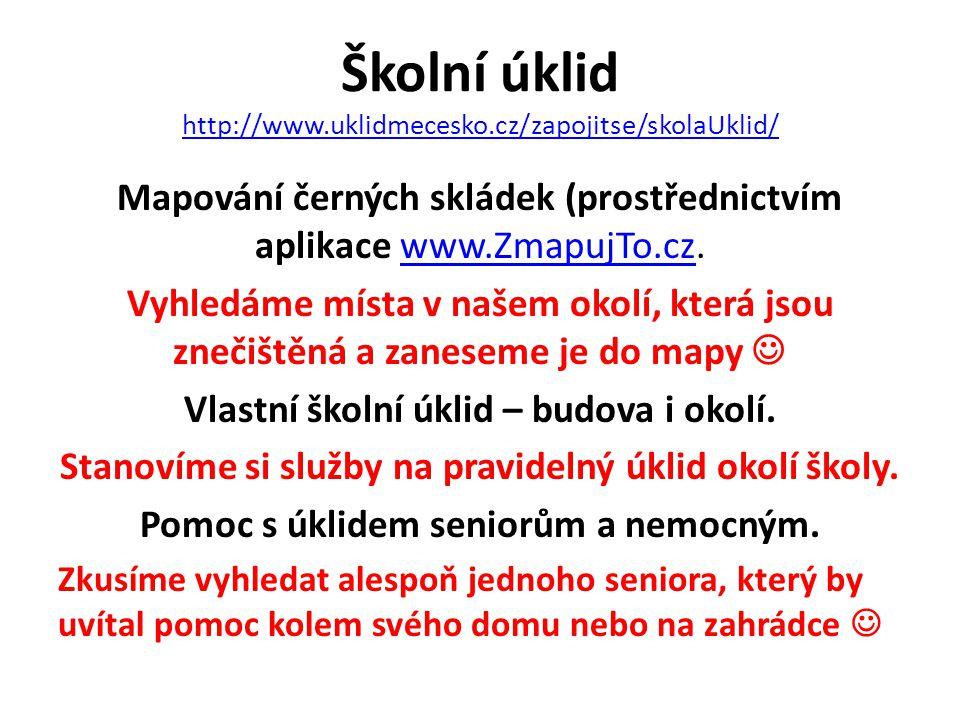Školní úklid http://www.uklidmecesko.cz/zapojitse/skolaUklid/ http://www.uklidmecesko.cz/zapojitse/skolaUklid/ Mapování černých skládek (prostřednictv