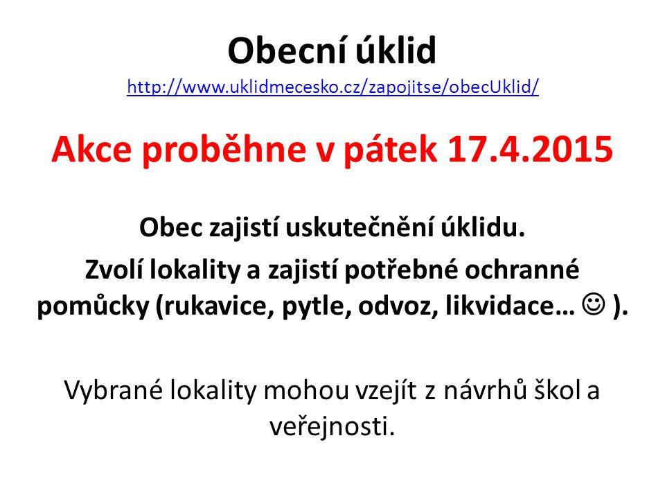 Obecní úklid http://www.uklidmecesko.cz/zapojitse/obecUklid/ http://www.uklidmecesko.cz/zapojitse/obecUklid/ Obec zajistí uskutečnění úklidu. Zvolí lo