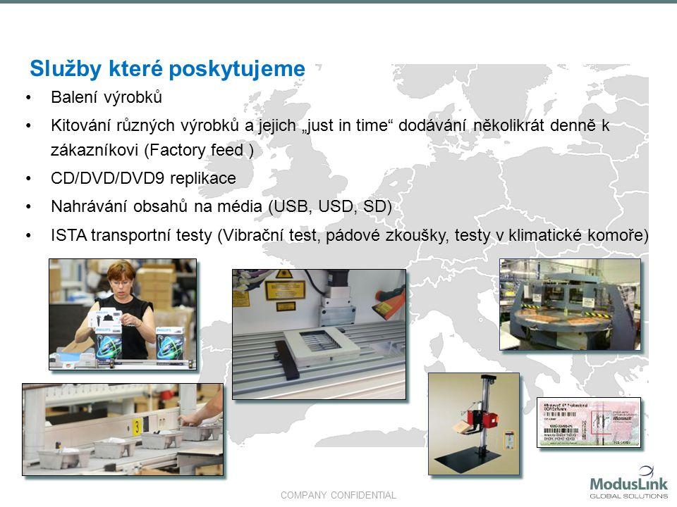 """COMPANY CONFIDENTIAL Služby které poskytujeme Balení výrobků Kitování různých výrobků a jejich """"just in time dodávání několikrát denně k zákazníkovi (Factory feed ) CD/DVD/DVD9 replikace Nahrávání obsahů na média (USB, USD, SD) ISTA transportní testy (Vibrační test, pádové zkoušky, testy v klimatické komoře) Balení výrobků Kitování různých výrobků a jejich """"just in time dodávání několikrát denně k zákazníkovi (Factory feed ) CD/DVD/DVD9 replikace Nahrávání obsahů na média (USB, USD, SD) ISTA transportní testy (Vibrační test, pádové zkoušky, testy v klimatické komoře)"""