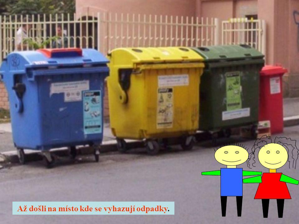Až došli na místo kde se vyhazují odpadky.