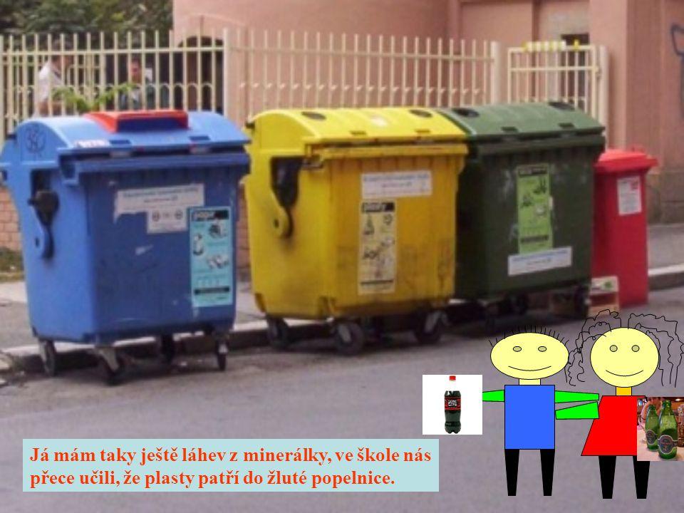 Já mám taky ještě láhev z minerálky, ve škole nás přece učili, že plasty patří do žluté popelnice.