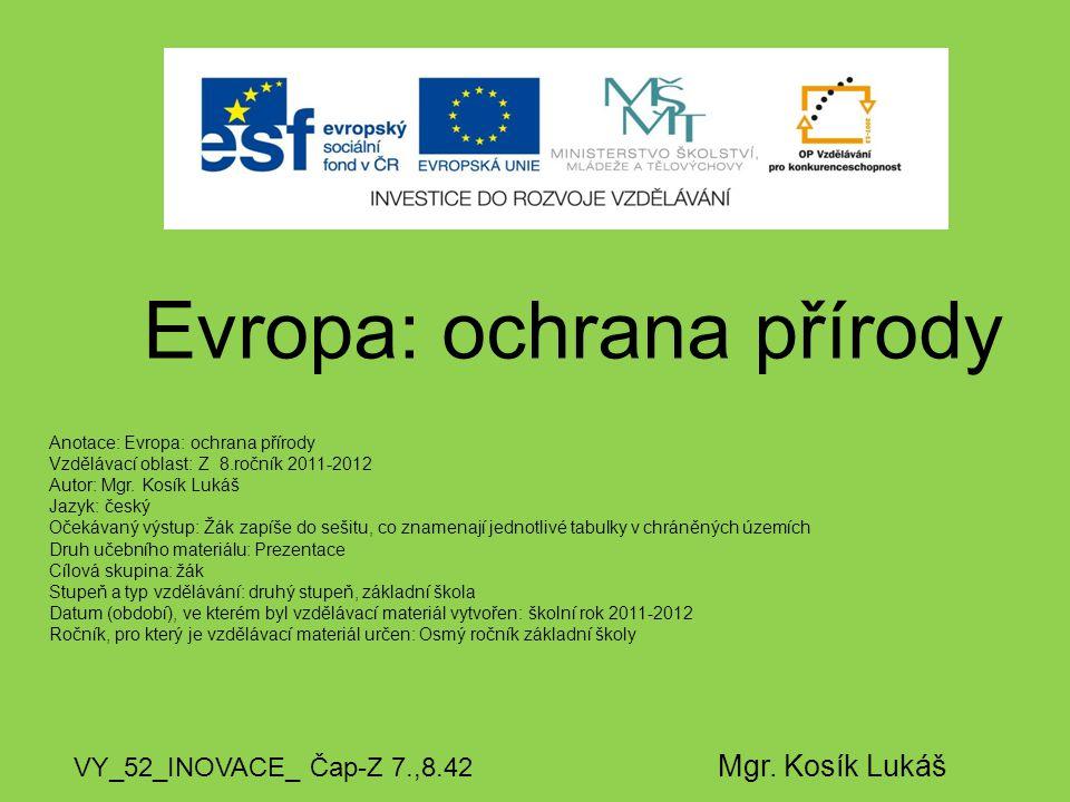 Evropa: ochrana přírody VY_52_INOVACE_ Čap-Z 7.,8.42 Mgr. Kosík Lukáš Anotace: Evropa: ochrana přírody Vzdělávací oblast: Z 8.ročník 2011-2012 Autor: