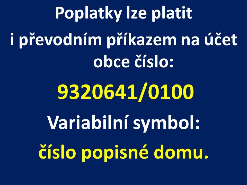 Poplatky lze platit i převodním příkazem na účet obce číslo: 9320641/0100 Variabilní symbol: číslo popisné domu.
