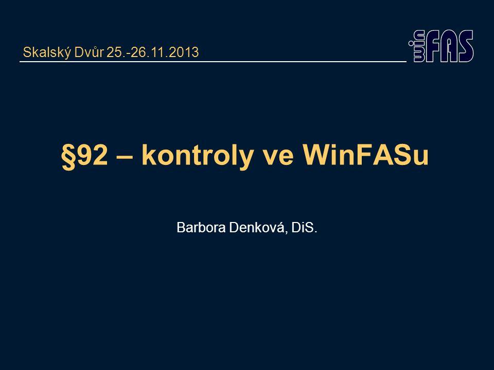 §92 – kontroly ve WinFASu Barbora Denková, DiS. Skalský Dvůr 25.-26.11.2013