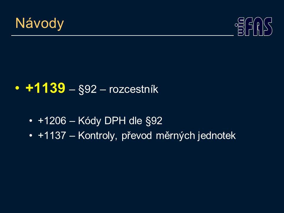 Návody +1139 – §92 – rozcestník +1206 – Kódy DPH dle §92 +1137 – Kontroly, převod měrných jednotek