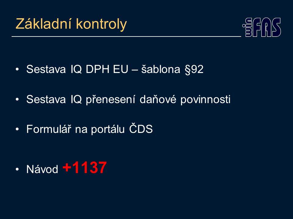 Základní kontroly Sestava IQ DPH EU – šablona §92 Sestava IQ přenesení daňové povinnosti Formulář na portálu ČDS Návod +1137