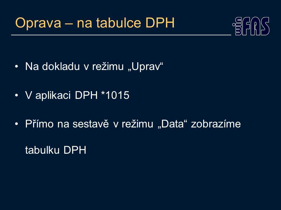 "Oprava – na tabulce DPH Na dokladu v režimu ""Uprav"" V aplikaci DPH *1015 Přímo na sestavě v režimu ""Data"" zobrazíme tabulku DPH"