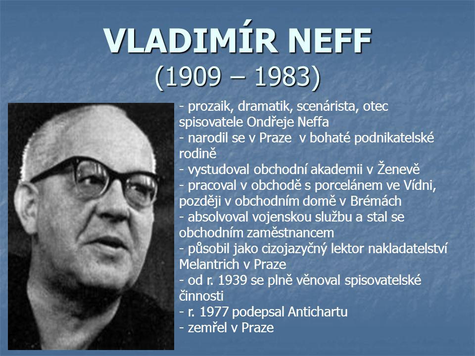 VLADIMÍR NEFF (1909 – 1983) - prozaik, dramatik, scenárista, otec spisovatele Ondřeje Neffa - narodil se v Praze v bohaté podnikatelské rodině - vystu