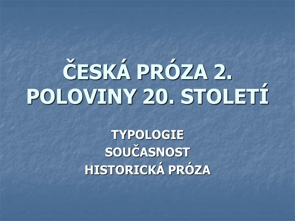 ČESKÁ PRÓZA 2. POLOVINY 20. STOLETÍ TYPOLOGIESOUČASNOST HISTORICKÁ PRÓZA