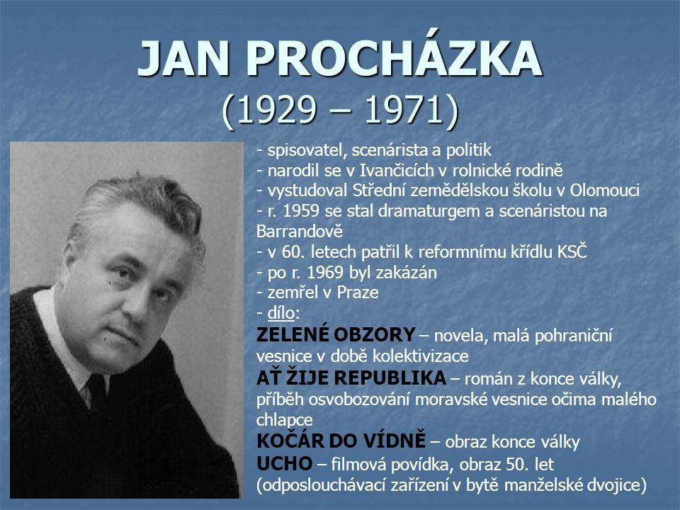 JAN PROCHÁZKA (1929 – 1971) - spisovatel, scenárista a politik - narodil se v Ivančicích v rolnické rodině - vystudoval Střední zemědělskou školu v Ol