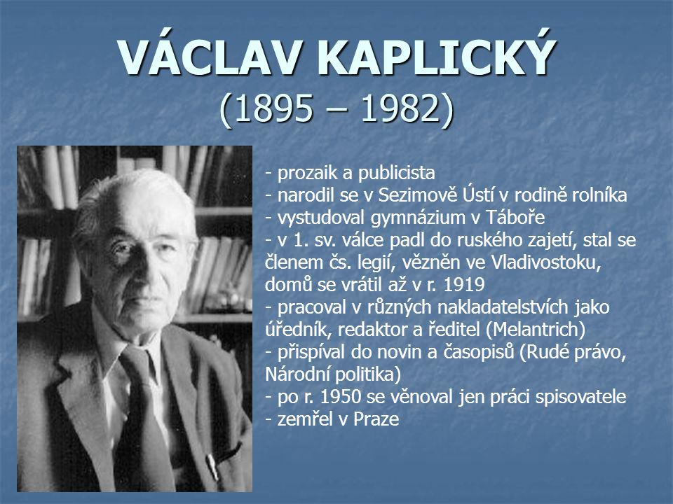 VÁCLAV KAPLICKÝ (1895 – 1982) - prozaik a publicista - narodil se v Sezimově Ústí v rodině rolníka - vystudoval gymnázium v Táboře 1. sv. válce padl d