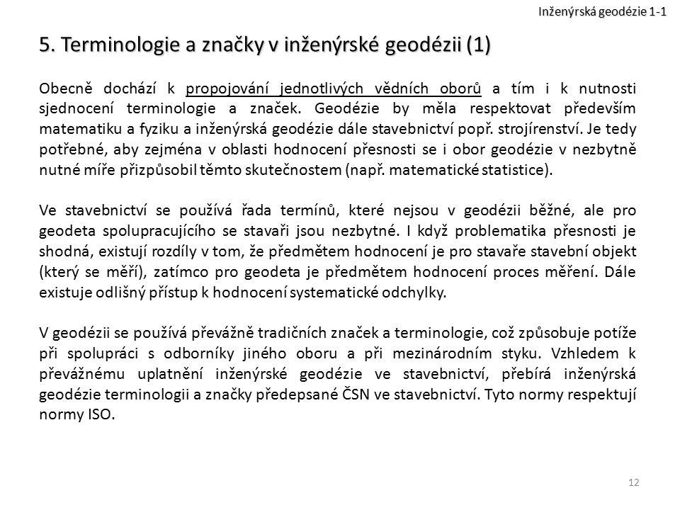 12 5. Terminologie a značky v inženýrské geodézii (1) Obecně dochází k propojování jednotlivých vědních oborů a tím i k nutnosti sjednocení terminolog
