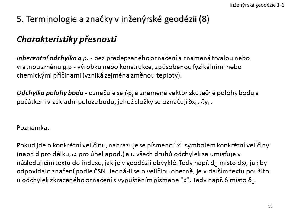 19 5. Terminologie a značky v inženýrské geodézii (8) Charakteristiky přesnosti Inherentní odchylka g.p. - bez předepsaného označení a znamená trvalou