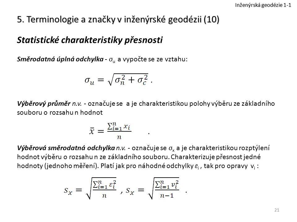 21 5. Terminologie a značky v inženýrské geodézii (10) Statistické charakteristiky přesnosti Směrodatná úplná odchylka -  u a vypočte se ze vztahu: V