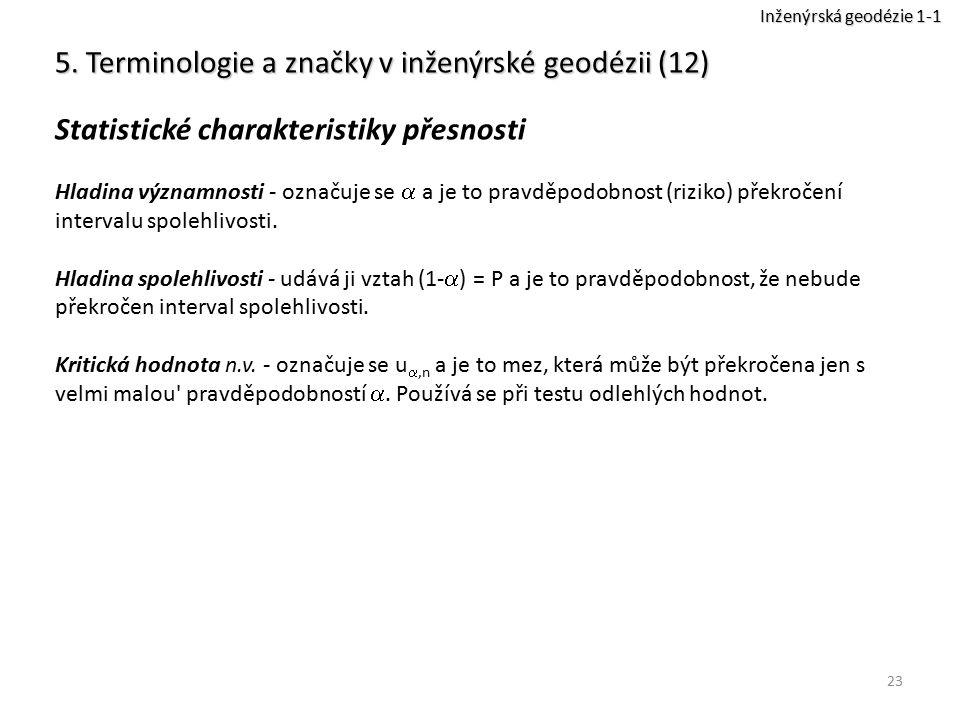 23 5. Terminologie a značky v inženýrské geodézii (12) Statistické charakteristiky přesnosti Hladina významnosti - označuje se  a je to pravděpodobno