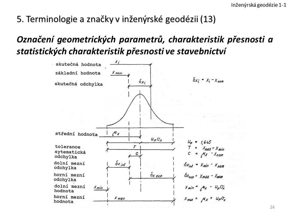 24 5. Terminologie a značky v inženýrské geodézii (13) Označení geometrických parametrů, charakteristik přesnosti a statistických charakteristik přesn