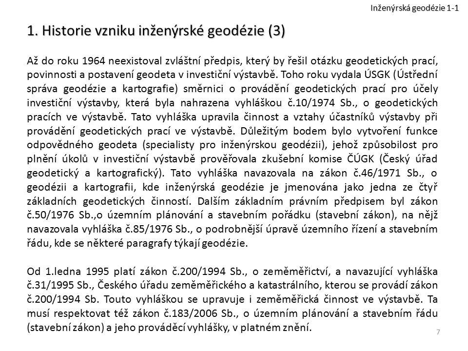 7 1. Historie vzniku inženýrské geodézie (3) Až do roku 1964 neexistoval zvláštní předpis, který by řešil otázku geodetických prací, povinnosti a post