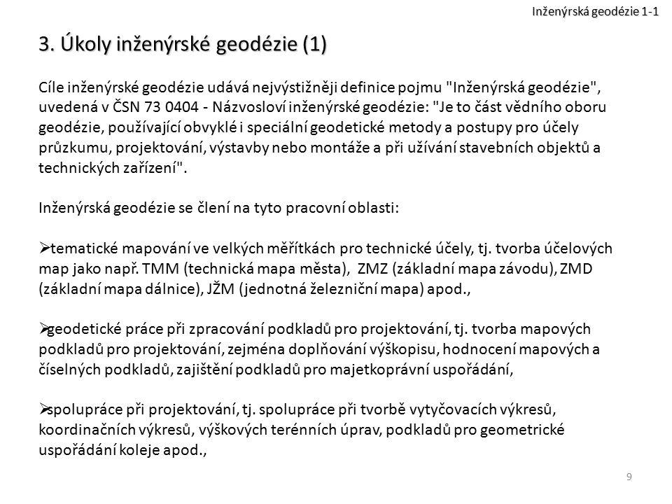 9 3. Úkoly inženýrské geodézie (1) Cíle inženýrské geodézie udává nejvýstižněji definice pojmu