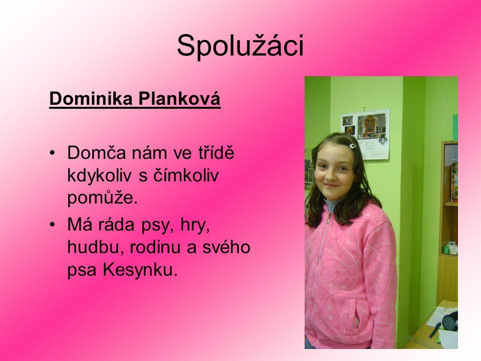 Spolužáci Dominika Planková Domča nám ve třídě kdykoliv s čímkoliv pomůže. Má ráda psy, hry, hudbu, rodinu a svého psa Kesynku.