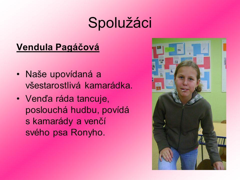 Spolužáci Vendula Pagáčová Naše upovídaná a všestarostlivá kamarádka. Venďa ráda tancuje, poslouchá hudbu, povídá s kamarády a venčí svého psa Ronyho.