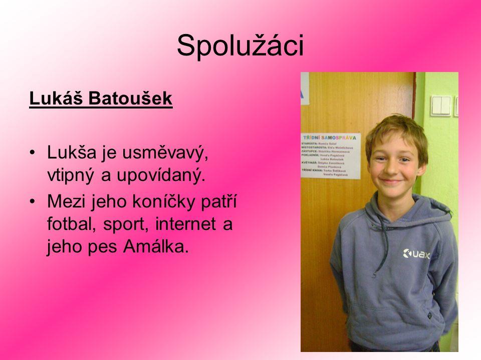 Spolužáci Lukáš Batoušek Lukša je usměvavý, vtipný a upovídaný. Mezi jeho koníčky patří fotbal, sport, internet a jeho pes Amálka.