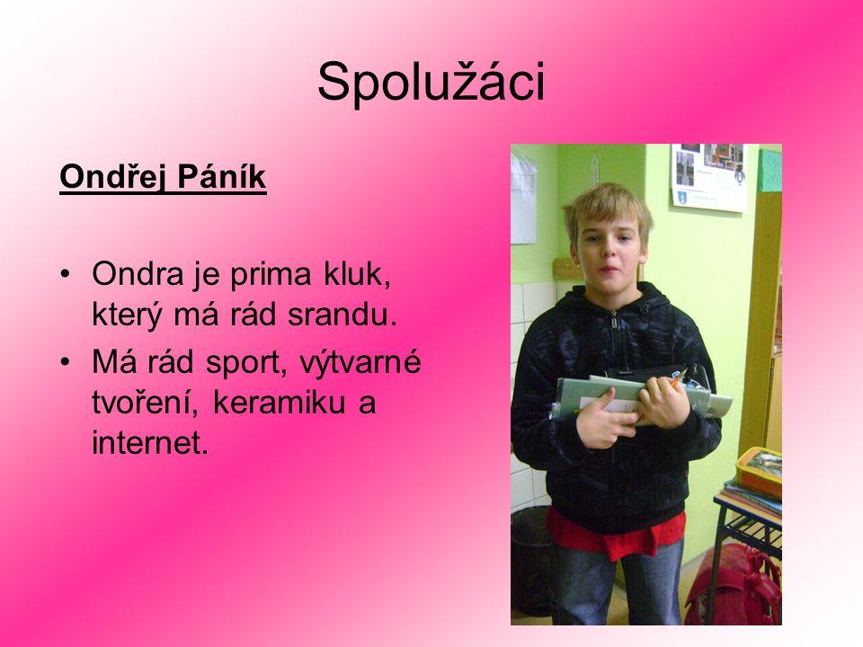 Spolužáci Ondřej Páník Ondra je prima kluk, který má rád srandu. Má rád sport, výtvarné tvoření, keramiku a internet.